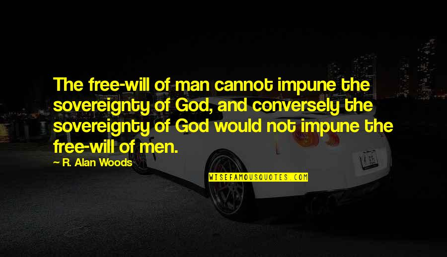 Willpower Quotes By R. Alan Woods: The free-will of man cannot impune the sovereignty