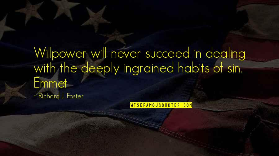 Willpower Quotes By Richard J. Foster: Willpower will never succeed in dealing with the