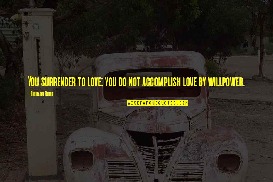 Willpower Quotes By Richard Rohr: You surrender to love; you do not accomplish