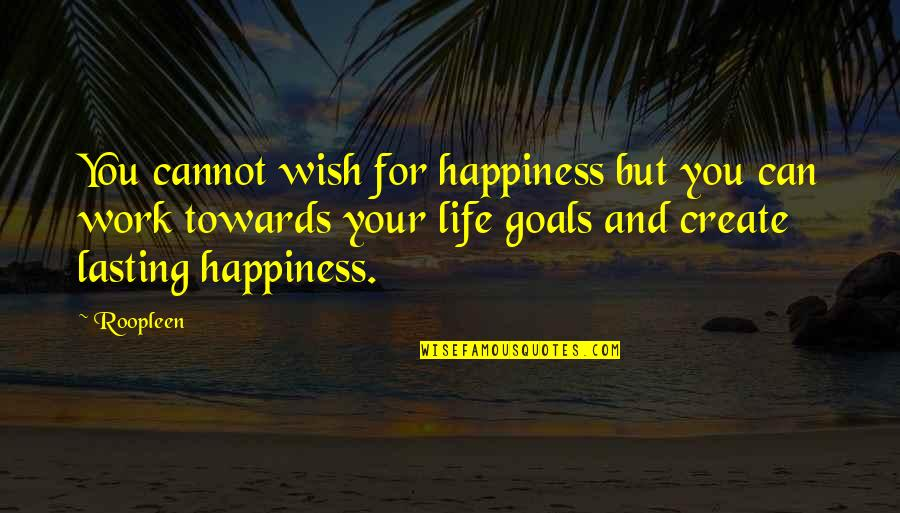 Willpower Quotes By Roopleen: You cannot wish for happiness but you can