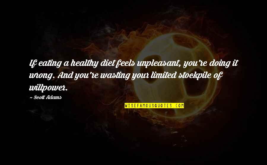 Willpower Quotes By Scott Adams: If eating a healthy diet feels unpleasant, you're