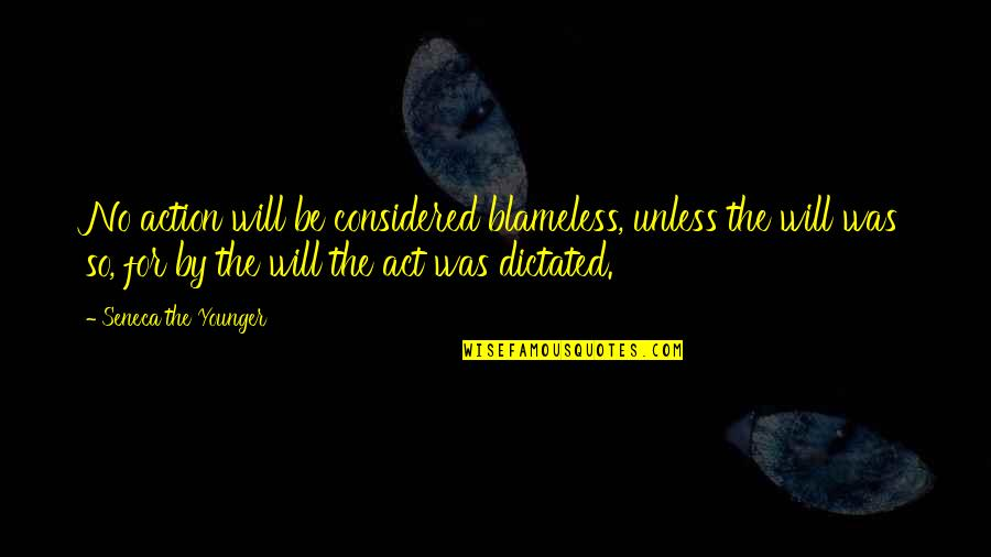 Willpower Quotes By Seneca The Younger: No action will be considered blameless, unless the