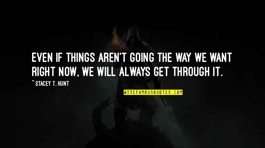 Willpower Quotes By Stacey T. Hunt: Even if things aren't going the way we