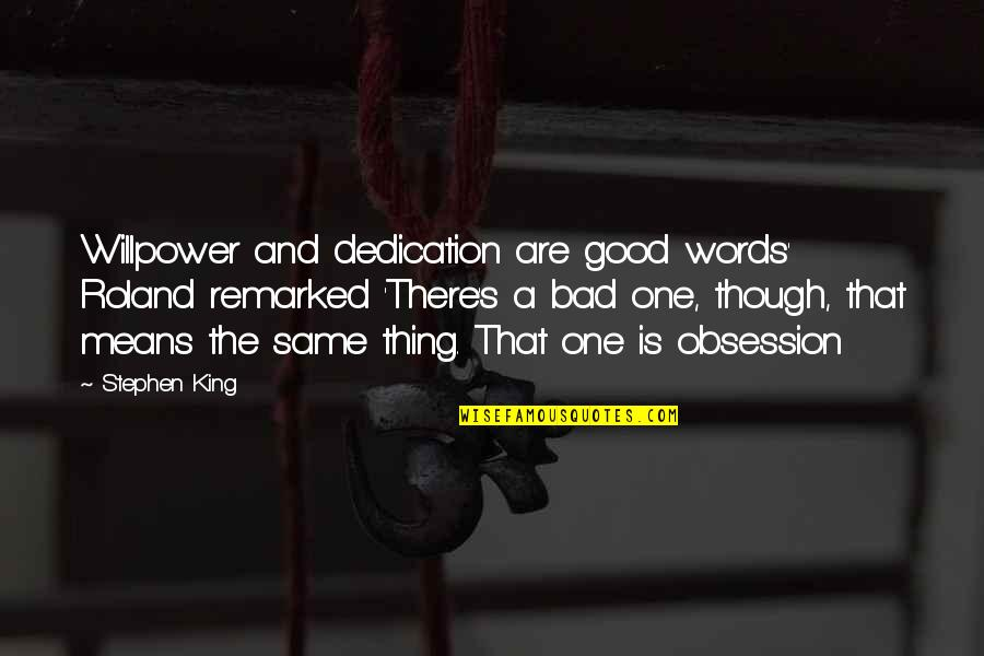 Willpower Quotes By Stephen King: Willpower and dedication are good words' Roland remarked