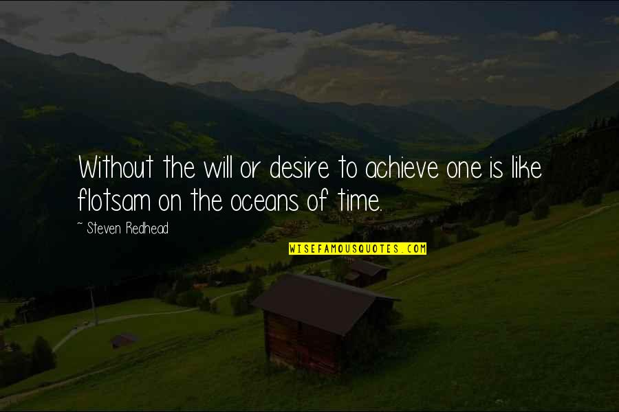 Willpower Quotes By Steven Redhead: Without the will or desire to achieve one