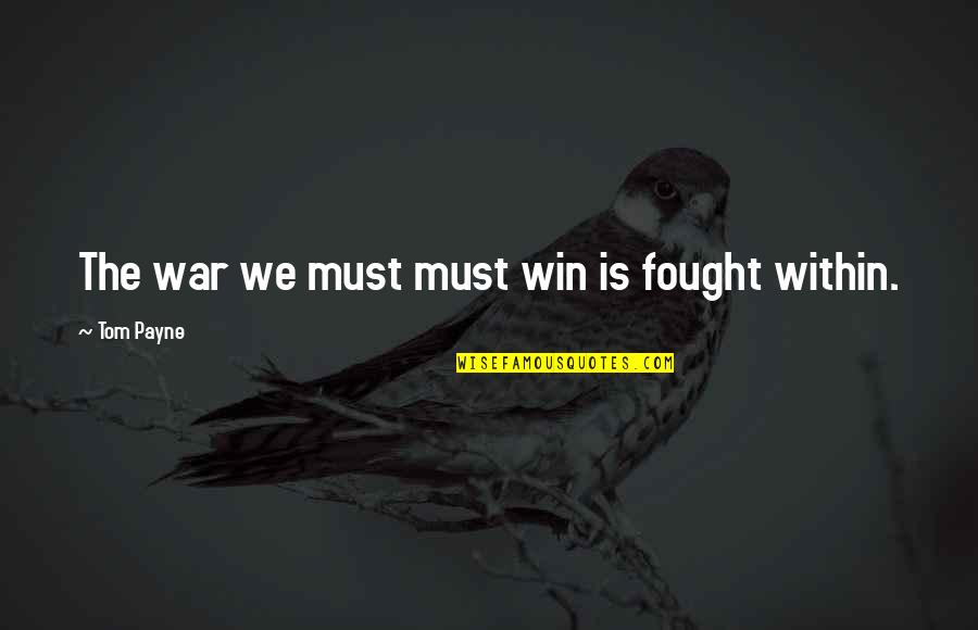 Willpower Quotes By Tom Payne: The war we must must win is fought