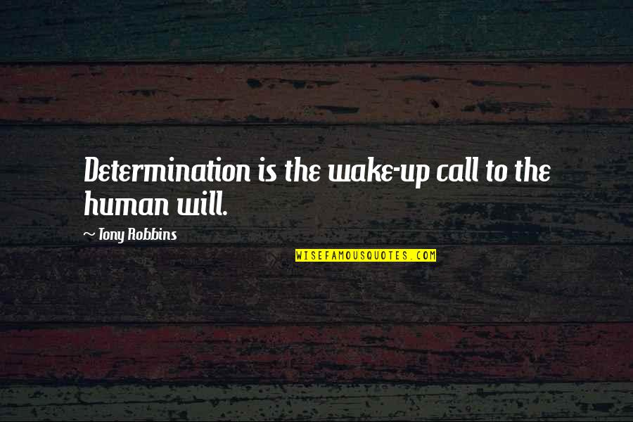 Willpower Quotes By Tony Robbins: Determination is the wake-up call to the human