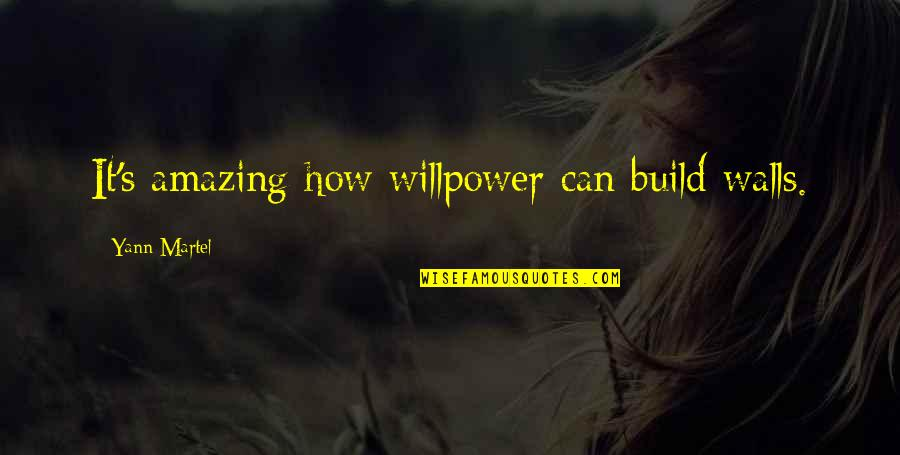 Willpower Quotes By Yann Martel: It's amazing how willpower can build walls.