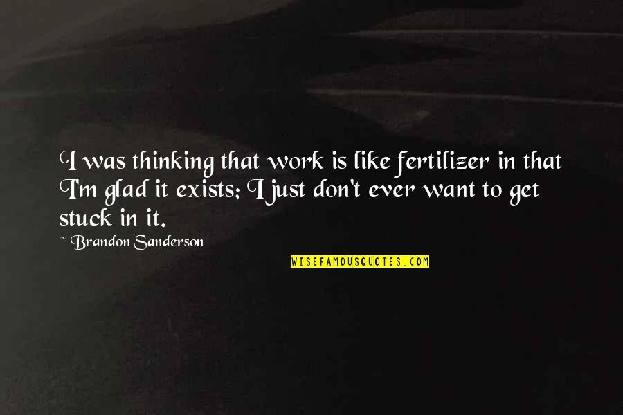 Willy Wonka Slugworth Quotes By Brandon Sanderson: I was thinking that work is like fertilizer