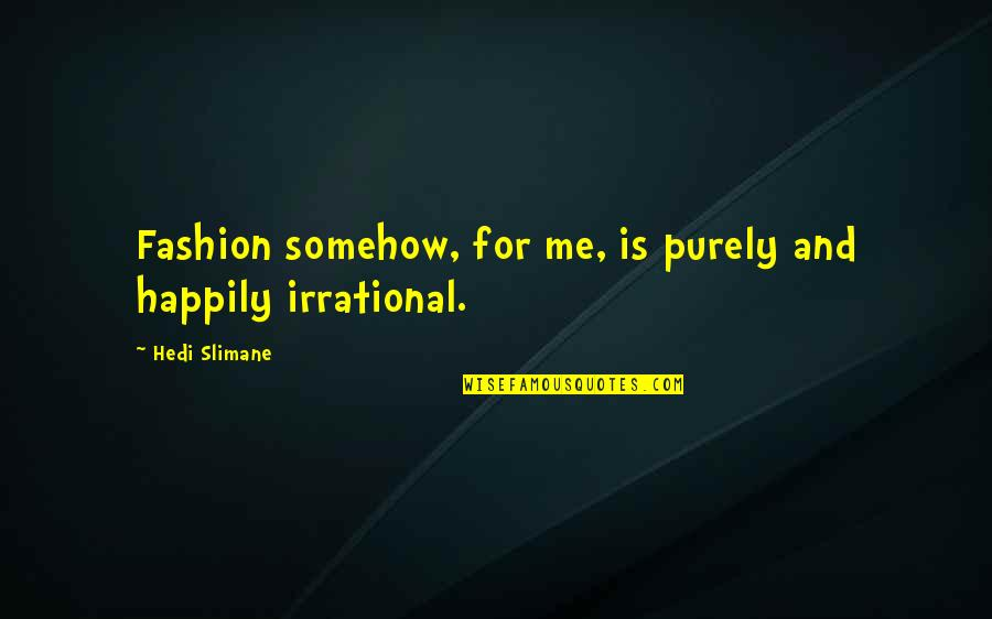 Willy Wonka Slugworth Quotes By Hedi Slimane: Fashion somehow, for me, is purely and happily