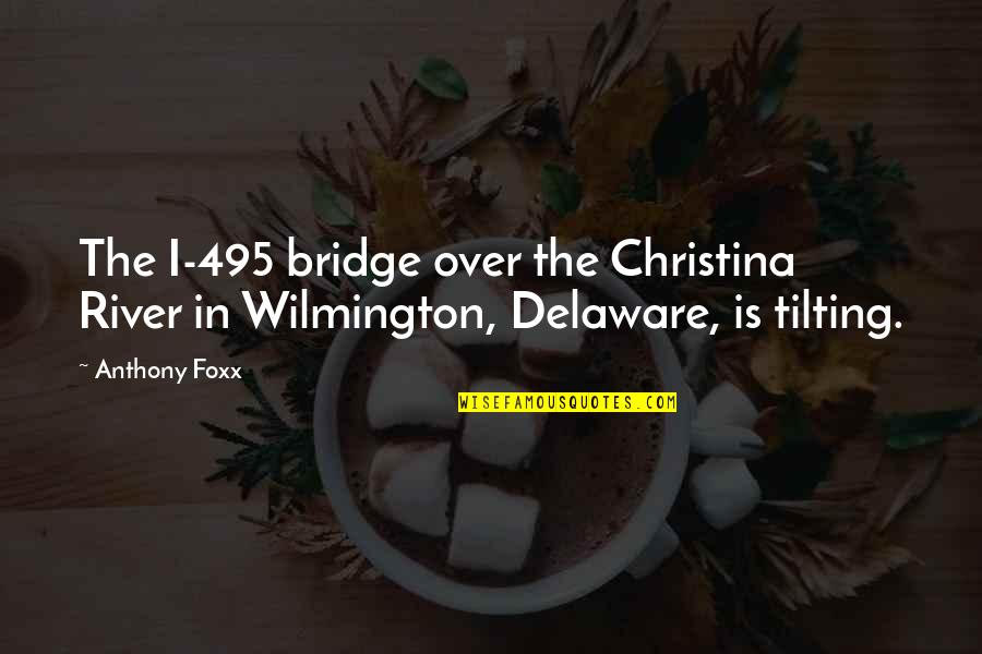 Wilmington Quotes By Anthony Foxx: The I-495 bridge over the Christina River in