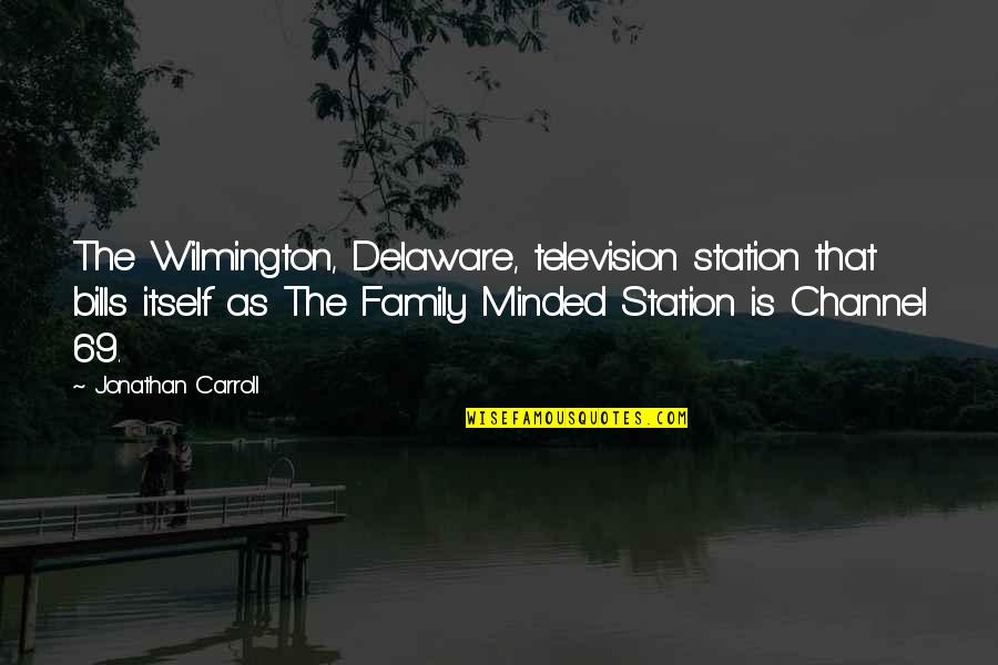 Wilmington Quotes By Jonathan Carroll: The Wilmington, Delaware, television station that bills itself