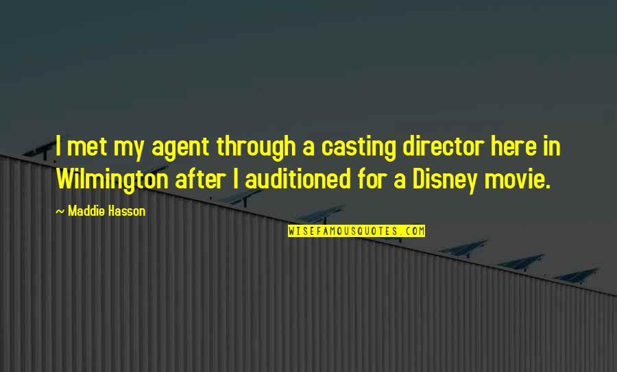 Wilmington Quotes By Maddie Hasson: I met my agent through a casting director