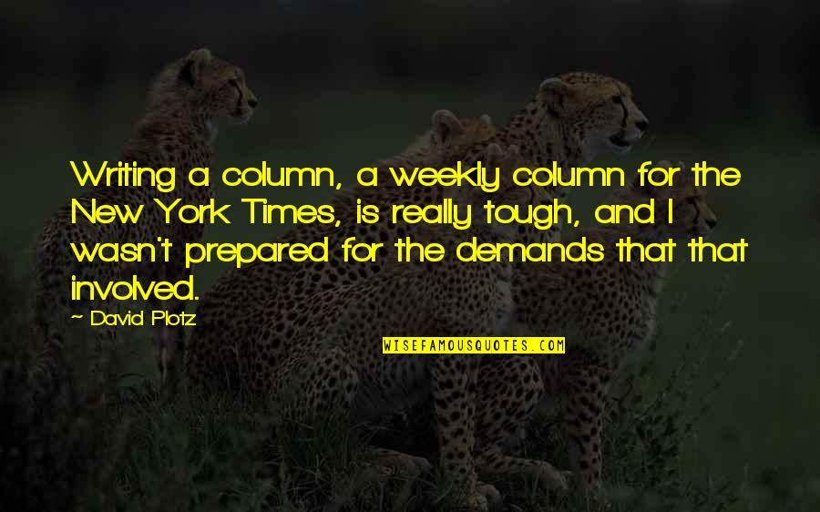 Wilson B Nkosi Quotes By David Plotz: Writing a column, a weekly column for the