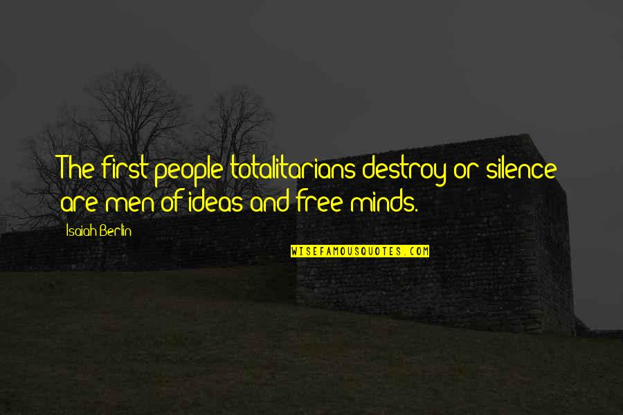 Wilson B Nkosi Quotes By Isaiah Berlin: The first people totalitarians destroy or silence are