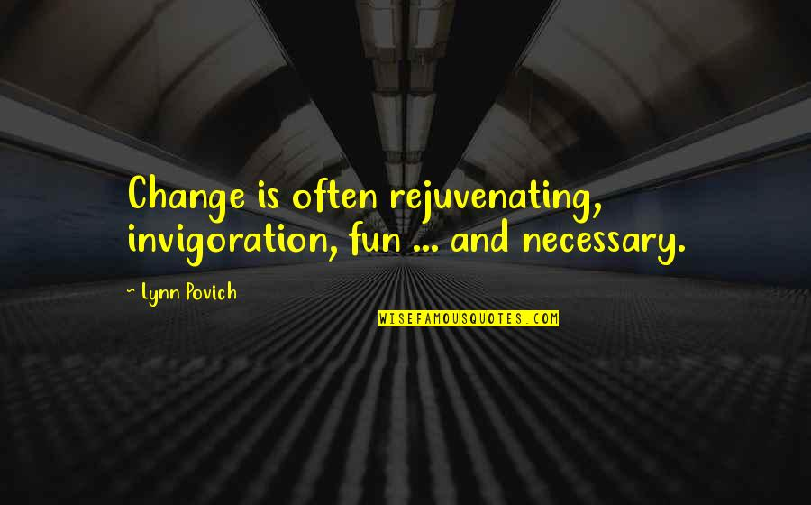 Wilson B Nkosi Quotes By Lynn Povich: Change is often rejuvenating, invigoration, fun ... and