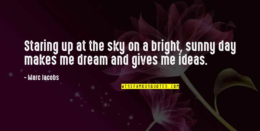 Wilson B Nkosi Quotes By Marc Jacobs: Staring up at the sky on a bright,