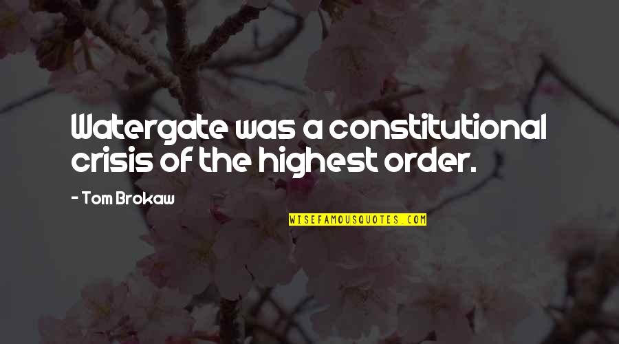 Wilson B Nkosi Quotes By Tom Brokaw: Watergate was a constitutional crisis of the highest