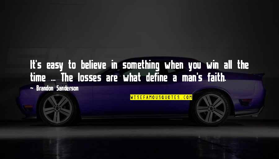 Win And Losses Quotes By Brandon Sanderson: It's easy to believe in something when you