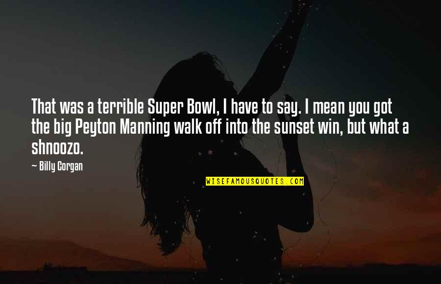 Win Big Quotes By Billy Corgan: That was a terrible Super Bowl, I have