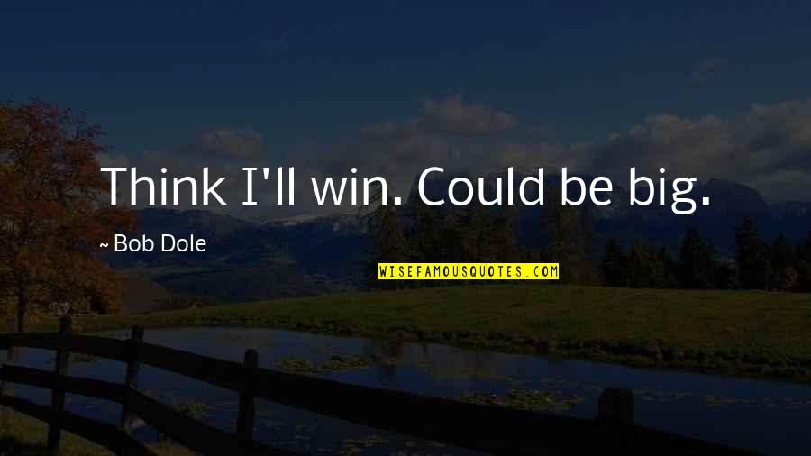 Win Big Quotes By Bob Dole: Think I'll win. Could be big.