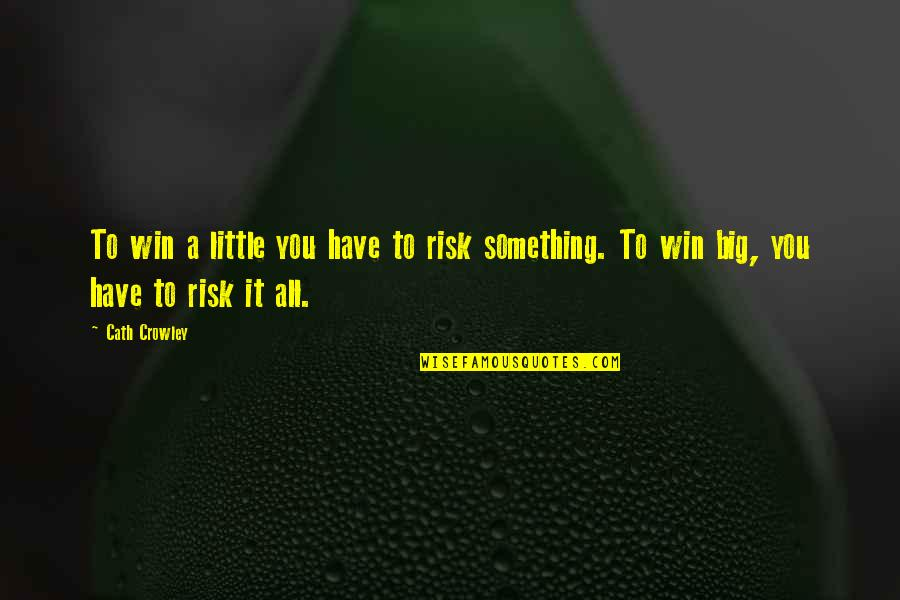 Win Big Quotes By Cath Crowley: To win a little you have to risk