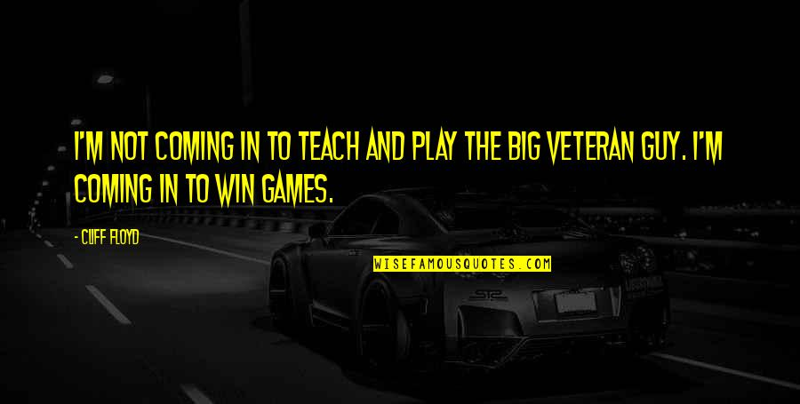 Win Big Quotes By Cliff Floyd: I'm not coming in to teach and play