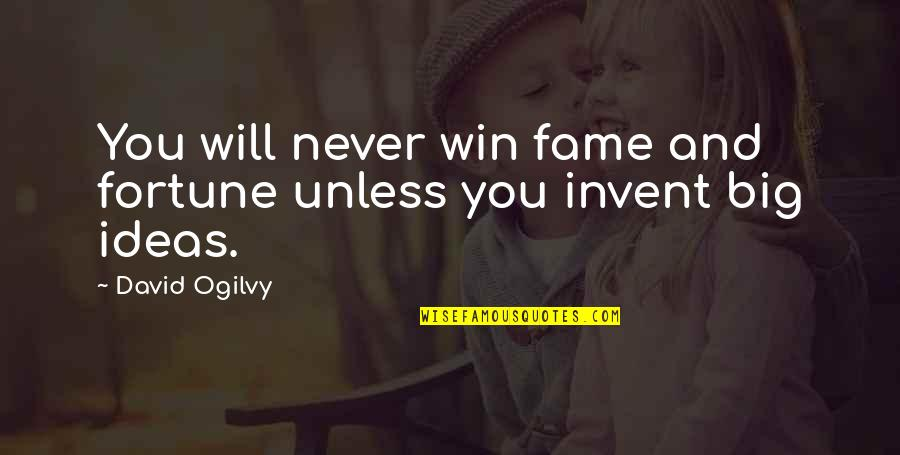 Win Big Quotes By David Ogilvy: You will never win fame and fortune unless