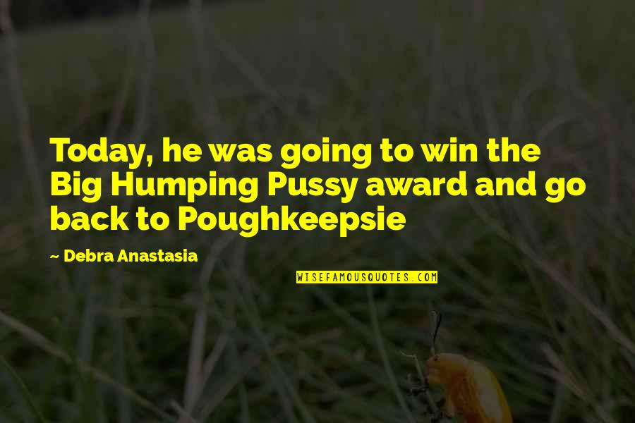 Win Big Quotes By Debra Anastasia: Today, he was going to win the Big