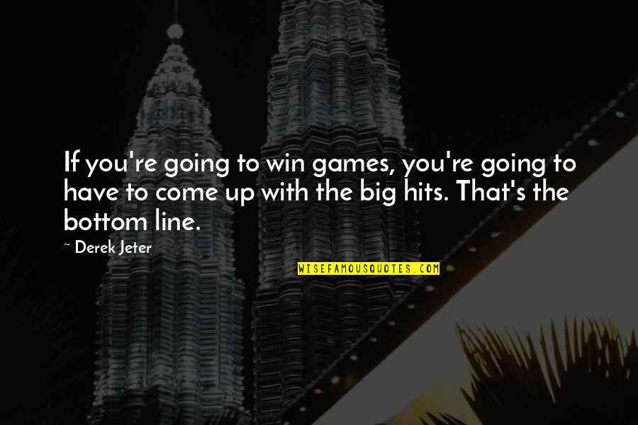 Win Big Quotes By Derek Jeter: If you're going to win games, you're going