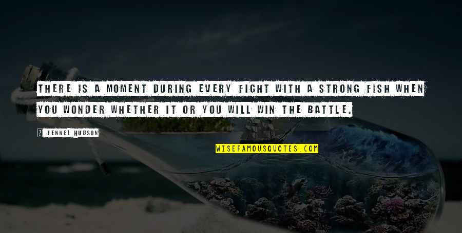 Win Big Quotes By Fennel Hudson: There is a moment during every fight with