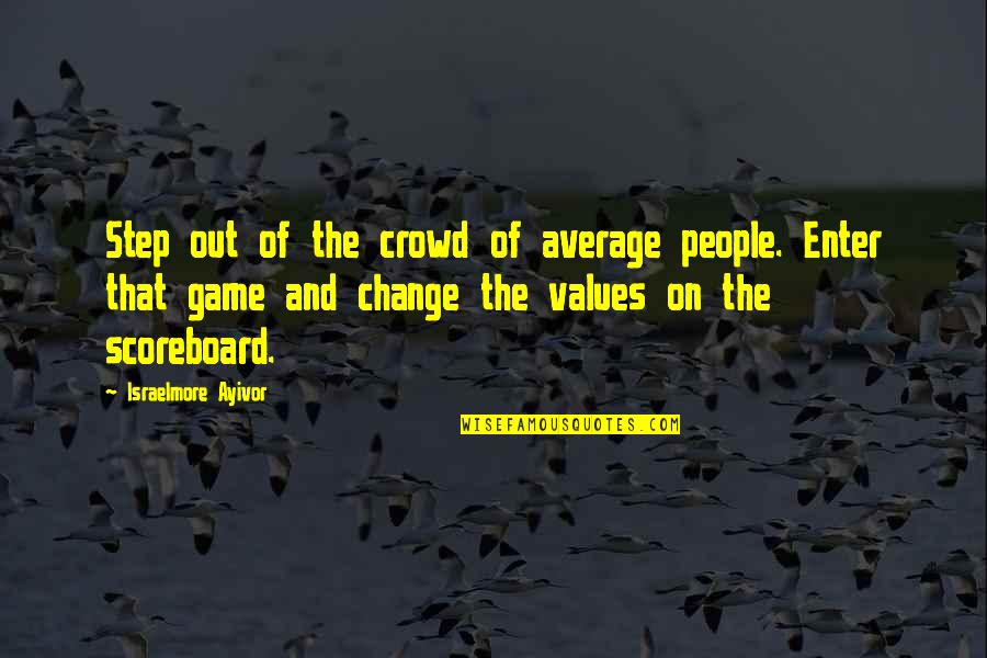 Win Big Quotes By Israelmore Ayivor: Step out of the crowd of average people.