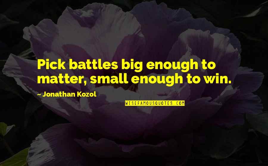 Win Big Quotes By Jonathan Kozol: Pick battles big enough to matter, small enough