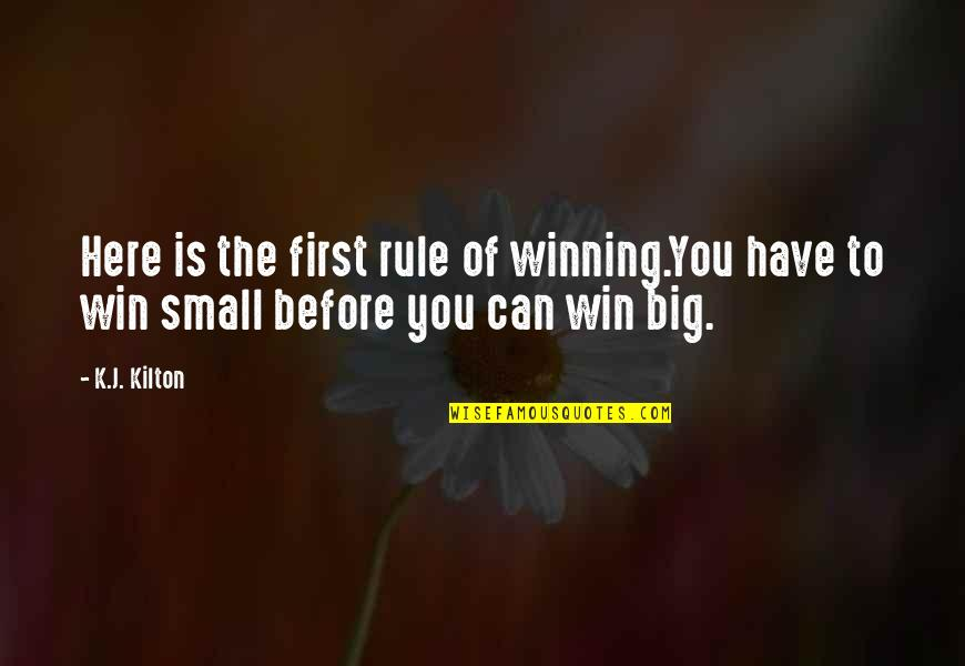 Win Big Quotes By K.J. Kilton: Here is the first rule of winning.You have