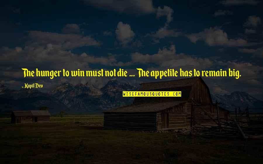 Win Big Quotes By Kapil Dev: The hunger to win must not die ...