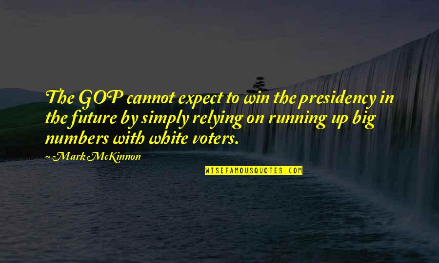 Win Big Quotes By Mark McKinnon: The GOP cannot expect to win the presidency