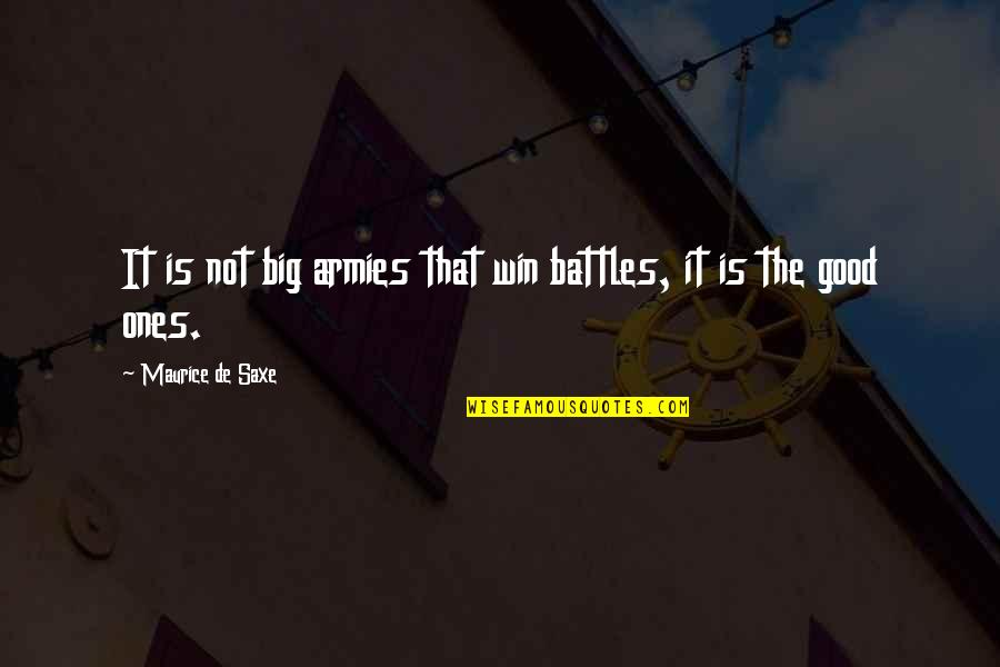 Win Big Quotes By Maurice De Saxe: It is not big armies that win battles,
