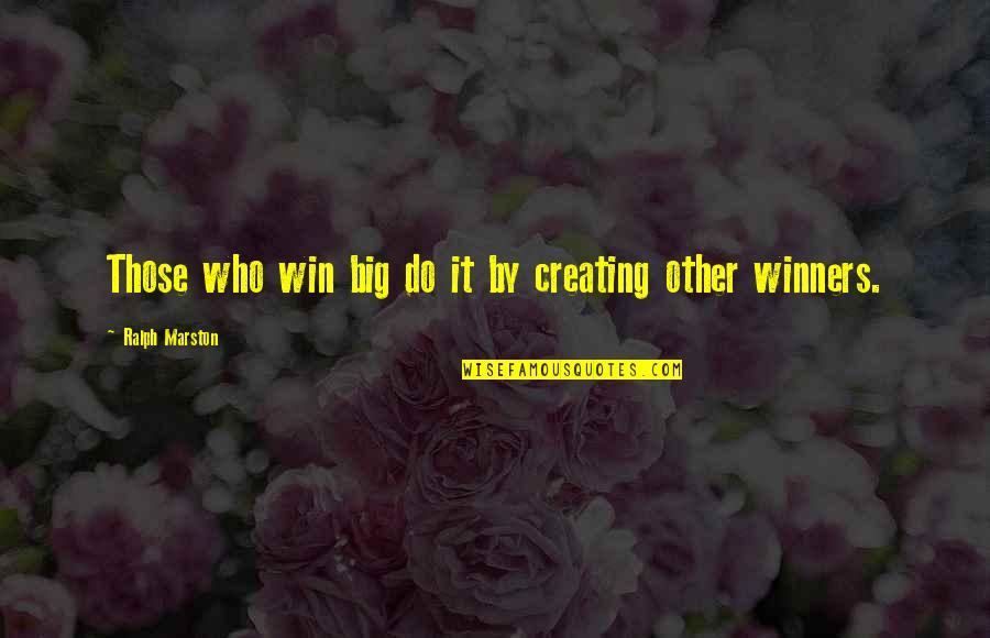 Win Big Quotes By Ralph Marston: Those who win big do it by creating