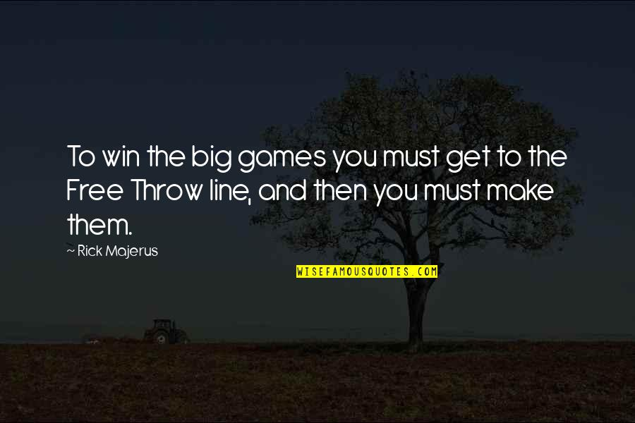 Win Big Quotes By Rick Majerus: To win the big games you must get