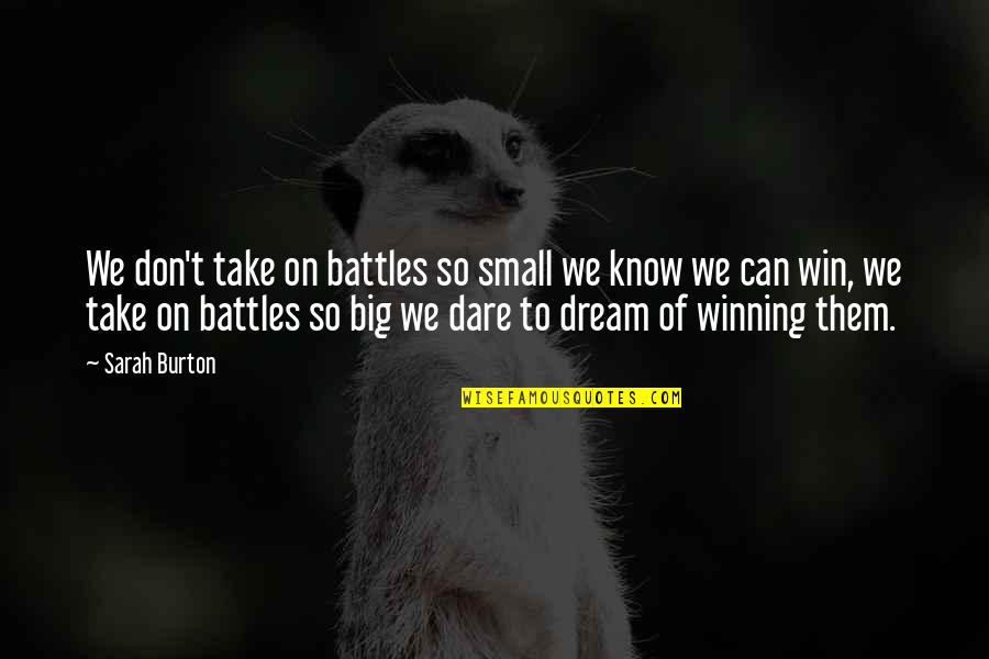 Win Big Quotes By Sarah Burton: We don't take on battles so small we