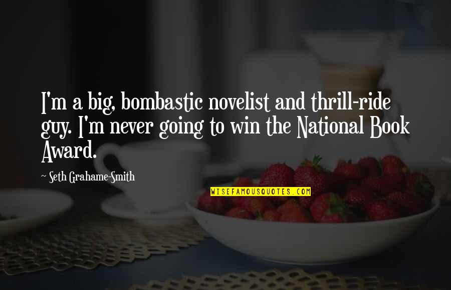 Win Big Quotes By Seth Grahame-Smith: I'm a big, bombastic novelist and thrill-ride guy.