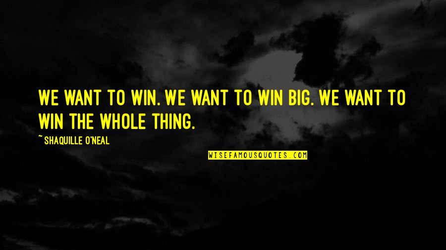 Win Big Quotes By Shaquille O'Neal: We want to win. We want to win