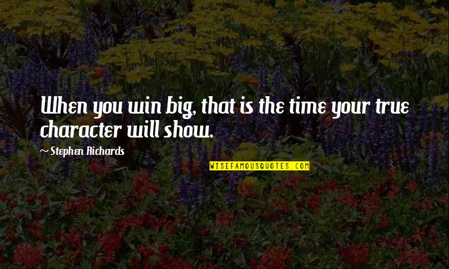Win Big Quotes By Stephen Richards: When you win big, that is the time