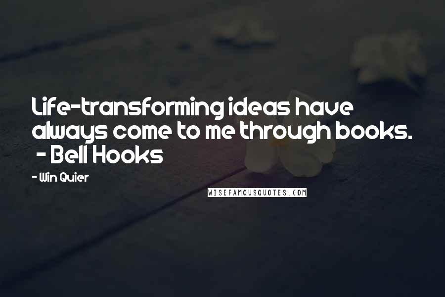 Win Quier quotes: Life-transforming ideas have always come to me through books. - Bell Hooks