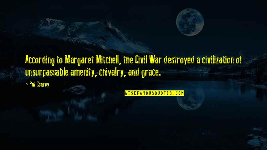 Winchester Cathedral Quotes By Pat Conroy: According to Margaret Mitchell, the Civil War destroyed