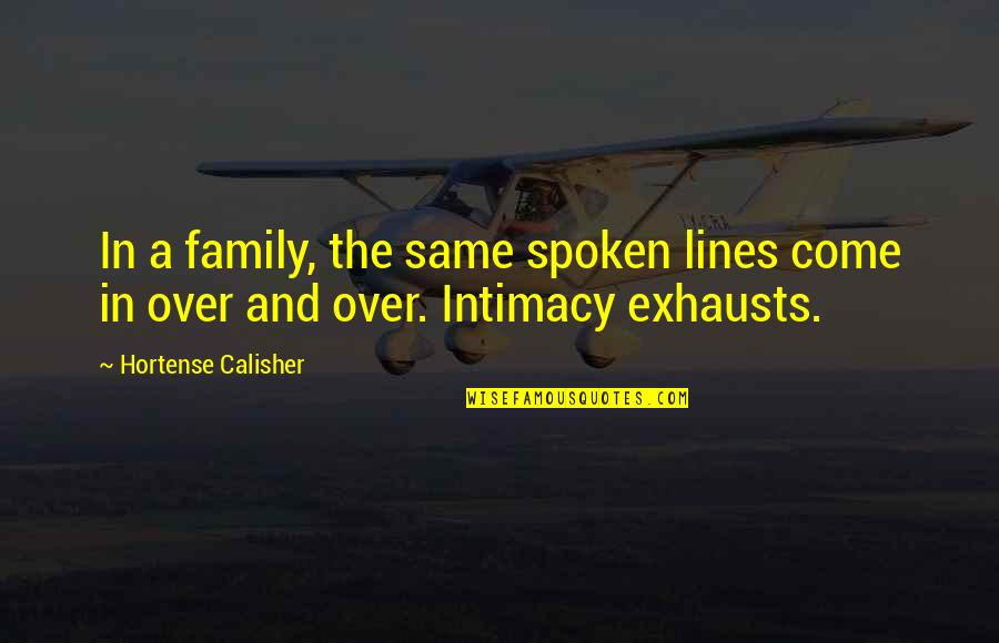 Windedly Quotes By Hortense Calisher: In a family, the same spoken lines come