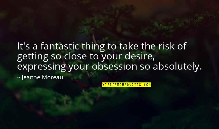 Windedly Quotes By Jeanne Moreau: It's a fantastic thing to take the risk