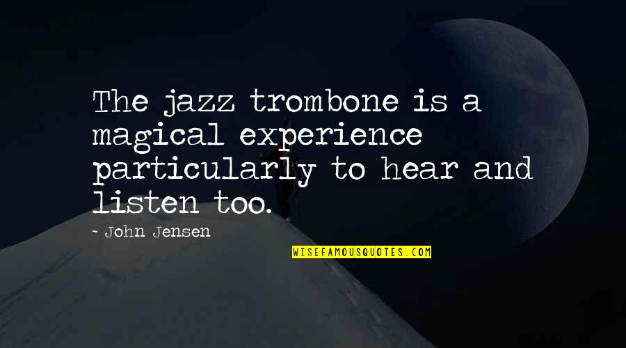 Windedly Quotes By John Jensen: The jazz trombone is a magical experience particularly