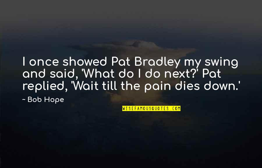 Windjammers Quotes By Bob Hope: I once showed Pat Bradley my swing and