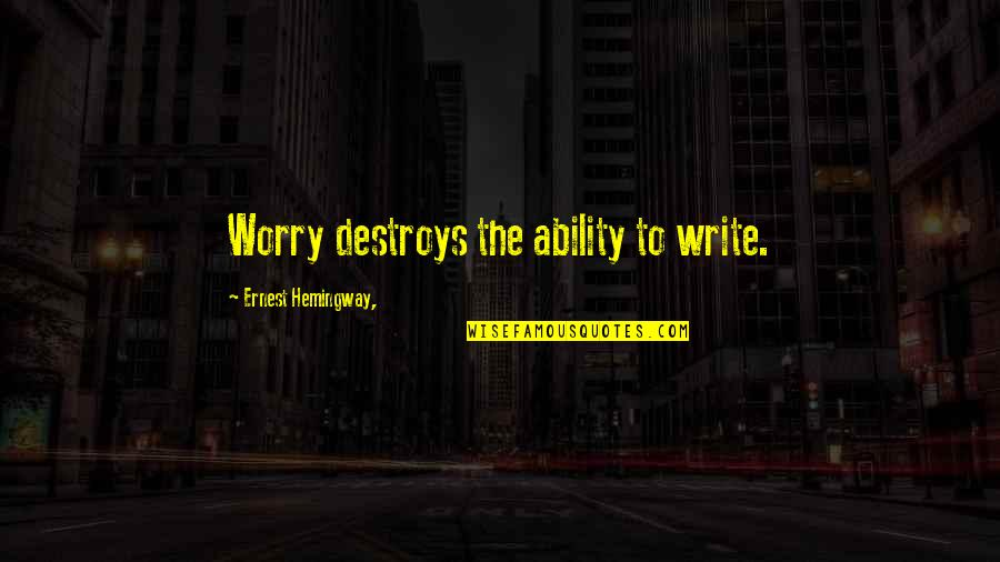 Windjammers Quotes By Ernest Hemingway,: Worry destroys the ability to write.